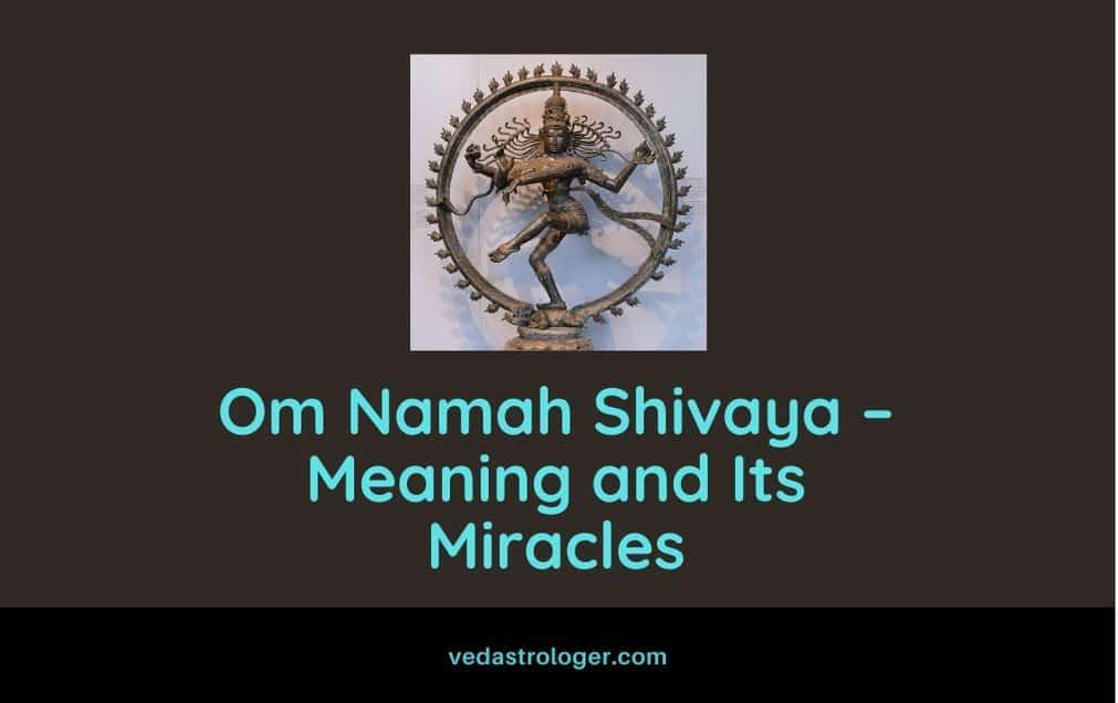 Om Namah Shivaya – Meaning and Its Miracles