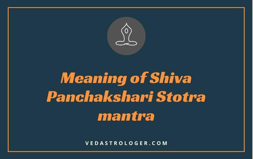 Meaning of Shiva Panchakshari Stotra mantra